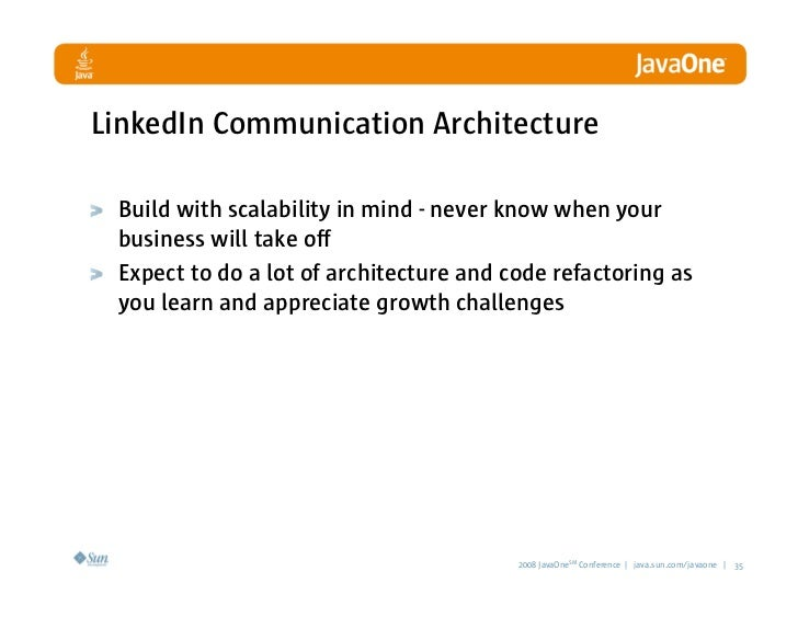 LinkedIn Communication Architecture   Build with scalability in mind - never know when your  business will take off  Expec...