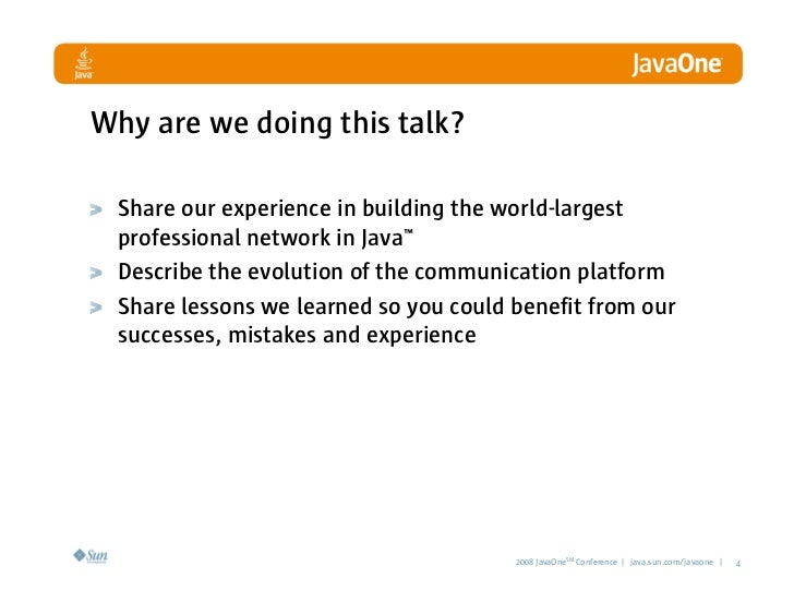 Why are we doing this talk?   Share our experience in building the world-largest  professional network in Java™  Describe ...
