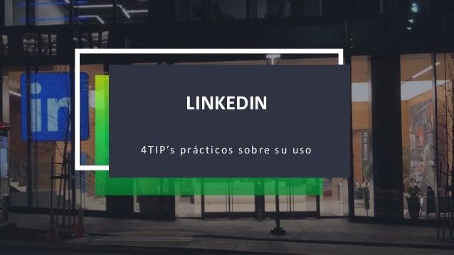 LINKEDIN 4TIP's prácticos sobre su uso