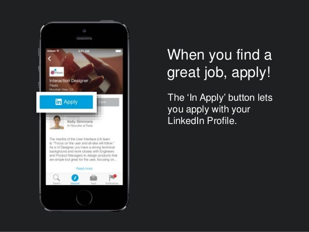 When you find a great job, apply! The 'In Apply' button lets you apply with your LinkedIn Profile.