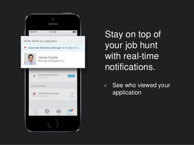  See who viewed your application Stay on top of your job hunt with real-time notifications.