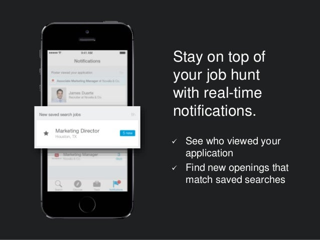 Stay on top of your job hunt with real-time notifications.  See who viewed your application  Find new openings that matc...