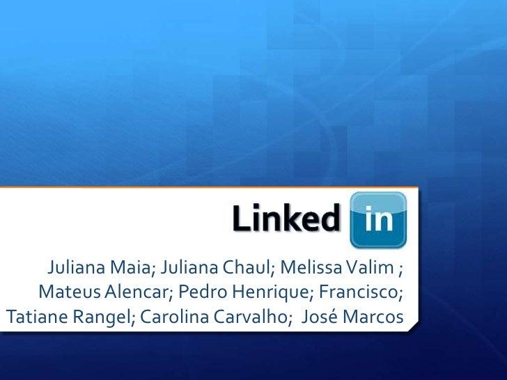 Linked<br />Juliana Maia; Juliana Chaul; Melissa Valim ; MateusAlencar; Pedro Henrique; Francisco; Tatiane Rangel; Carolin...