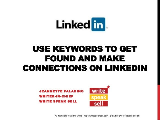 USE KEYWORDS TO GETFOUND AND MAKECONNECTIONS ON LINKEDINJEANNETTE PALADINOWRITER-IN-CHIEFWRITE SPEAK SELL© Jeannette Palad...