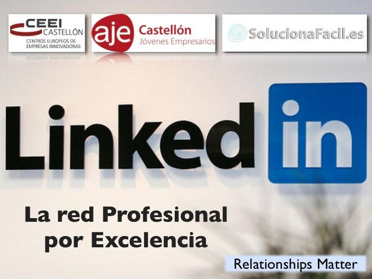 La red Profesional  por Excelencia                     Relationships Matter