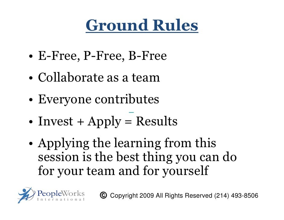 Ground Rules • E-Free, P-Free, B-Free • Collaborate as a team • Everyone contributes • Invest + Apply = Results • Applying...