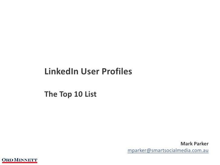 LinkedIn User ProfilesThe Top 10 List                                        Mark Parker                    mparker@smarts...
