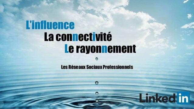 L'influence La connectivité Le rayonnement Les Réseaux Sociaux Professionnels