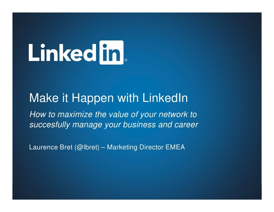 Make it Happen with LinkedInHow to maximize the value of your network tosuccesfully manage your business and careerLaurenc...