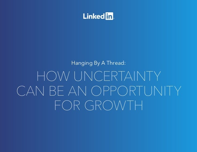 HOW UNCERTAINTY CAN BE AN OPPORTUNITY FOR GROWTH Hanging By A Thread: