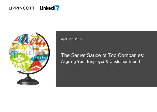 April 23rd, 2013The Secret Sauce of Top Companies:Aligning Your Employer & Customer Brand