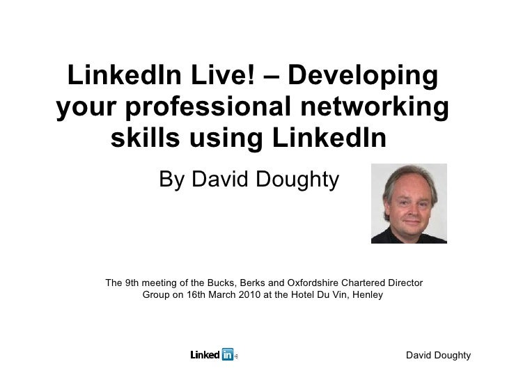 LinkedIn Live! – Developing your professional networking skills usingLinkedIn   By David Doughty  The 9th meeting of the ...