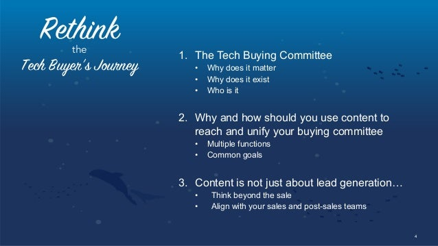 4 Rethinkthe Tech Buyer's Journey 1. The Tech Buying Committee • Why does it matter • Why does it exist • Who is it 2....