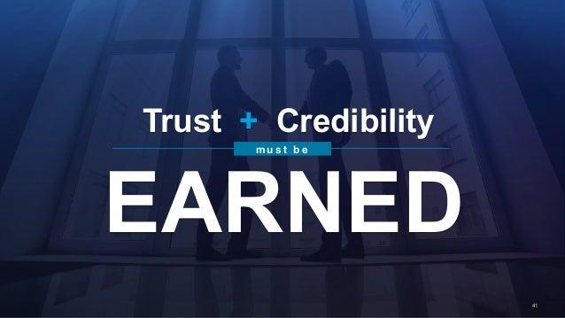 41 EARNED Trust + Credibility m u s t b e