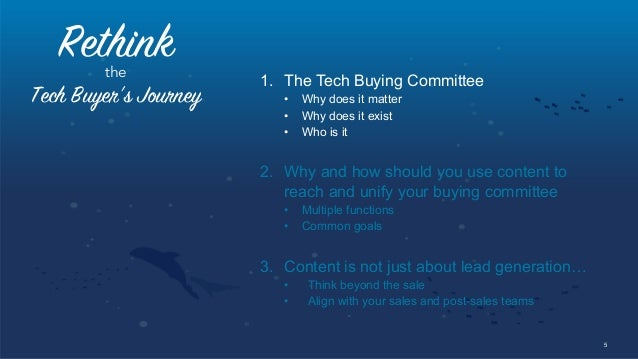 5 Rethinkthe Tech Buyer's Journey 1. The Tech Buying Committee • Why does it matter • Why does it exist • Who is it 2....
