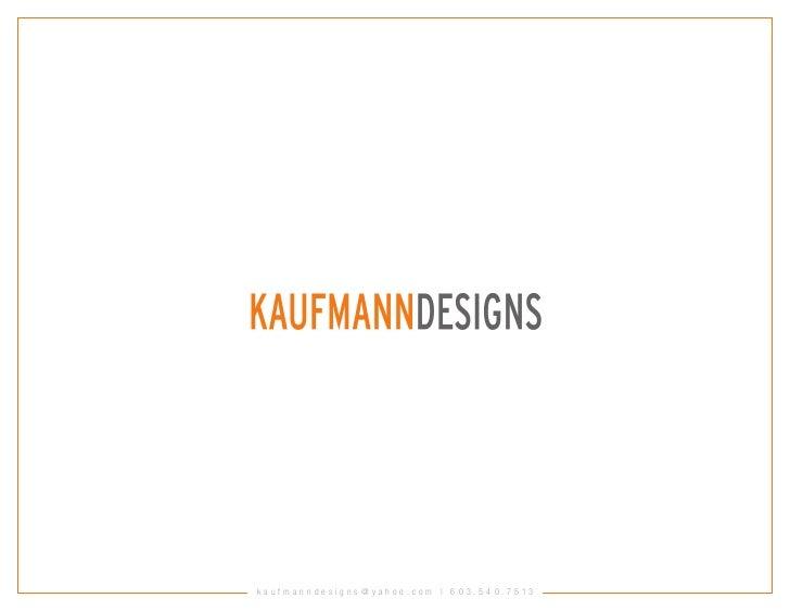 KAUFMANNDESIGNS K A UF M A NNDE S IGN S    kaufmanndesigns @ yahoo.com | 603.540.7513
