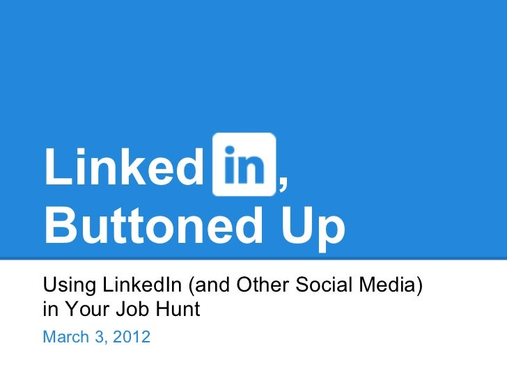Linked ,Buttoned UpUsing LinkedIn (and Other Social Media)in Your Job HuntMarch 3, 2012