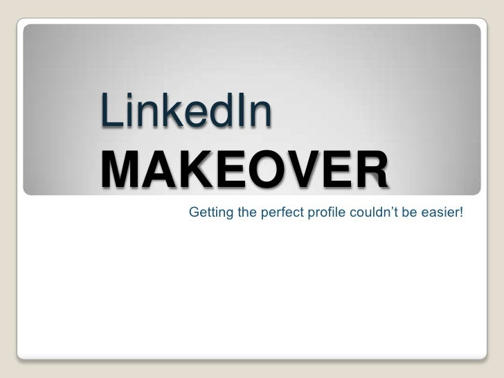 LinkedInMAKEOVER<br />Getting the perfect profile couldn't be easier!<br />