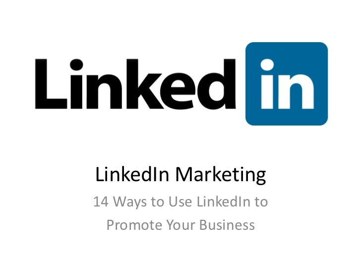 LinkedIn Marketing<br />14 Ways to Use LinkedIn to<br />Promote Your Business<br />