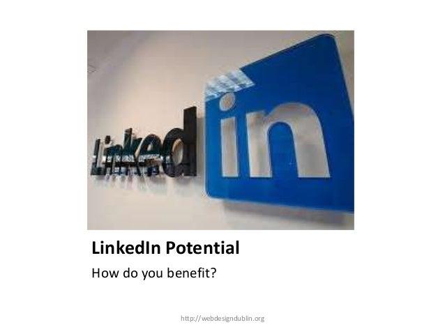 LinkedIn PotentialHow do you benefit?http://webdesigndublin.org
