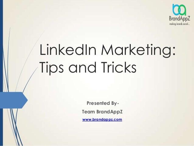 LinkedIn Marketing: Tips and Tricks Presented By- Team BrandAppZ www.brandappz.com
