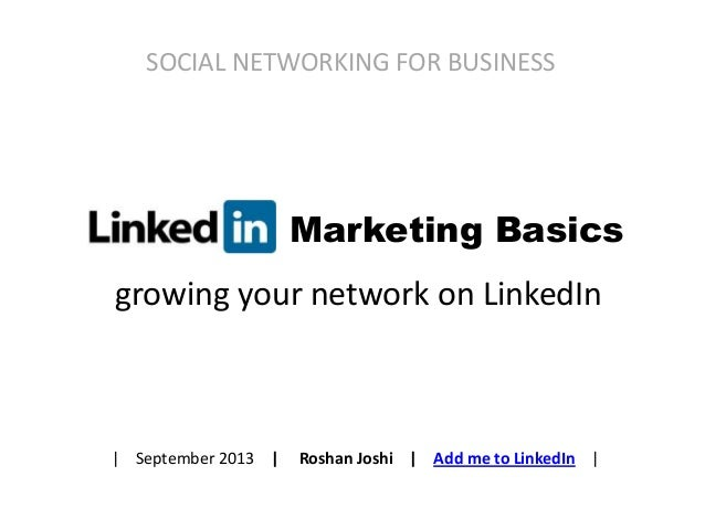 growing your network on LinkedIn SOCIAL NETWORKING FOR BUSINESS | September 2013 | Roshan Joshi | Add me to LinkedIn | Mar...