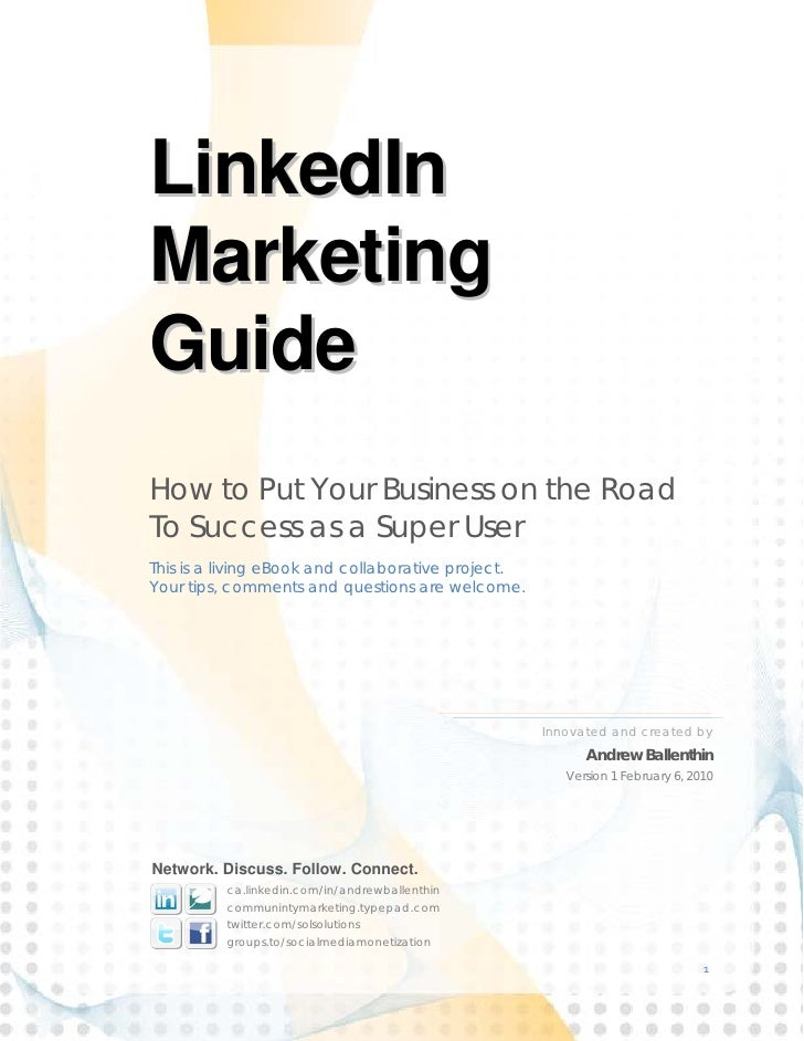 LinkedIn Marketing Guide How to Put Your Business on the Road To Success as a Super User This is a living eBook and collab...