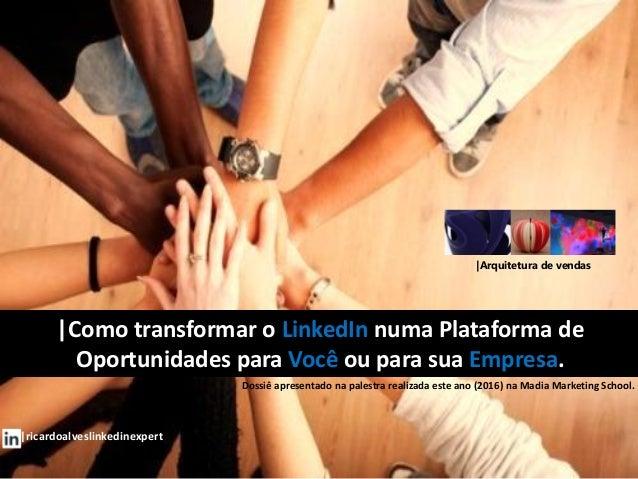 |Como transformar o LinkedIn numa Plataforma de Oportunidades para Você ou para sua Empresa. |ricardoalveslinkedinexpert |...