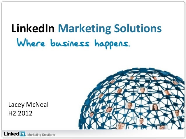 LinkedIn Marketing SolutionsLacey McNealH2 2012     Marketing Solutions