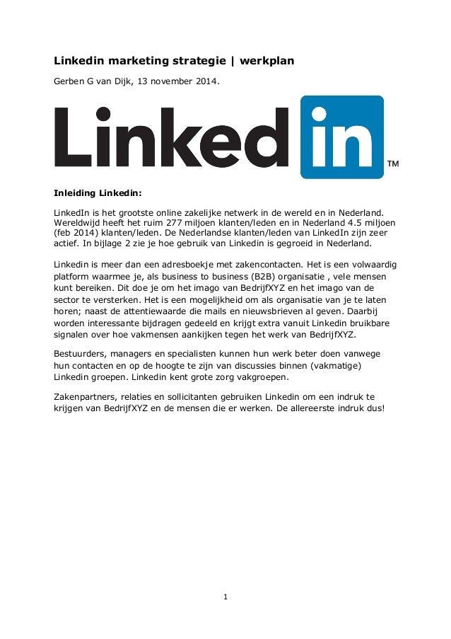 1 Linkedin marketing strategie | werkplan Gerben G van Dijk, 13 november 2014. Inleiding Linkedin: LinkedIn is het grootst...