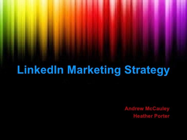 LinkedIn Marketing Strategy                   Andrew McCauley                      Heather Porter