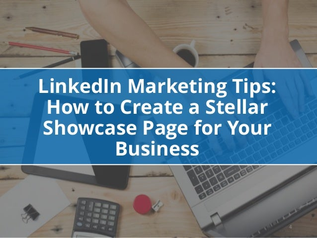 4 LinkedIn Marketing Tips: How to Create a Stellar Showcase Page for Your Business