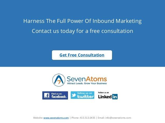 Website: www.sevenatoms.com | Phone: 415.513.0435 | Email: info@sevenatoms.com Harness The Full Power Of Inbound Marketing...