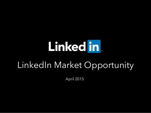 LinkedIn Market Opportunity April 2015
