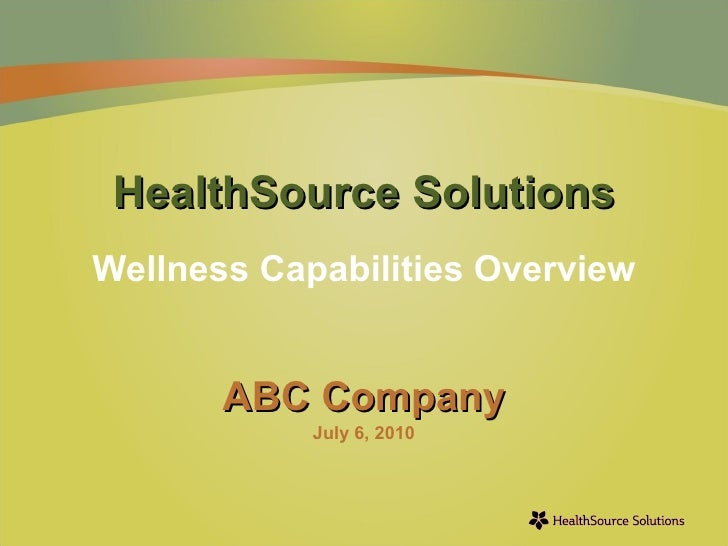 HealthSource Solutions Wellness Capabilities Overview ABC Company July 6, 2010