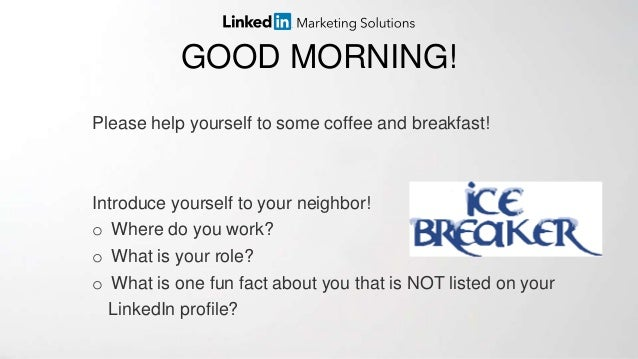GOOD MORNING! Please help yourself to some coffee and breakfast! Introduce yourself to your neighbor! o Where do you work?...
