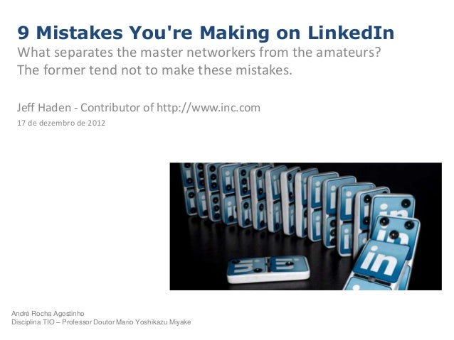 9 Mistakes Youre Making on LinkedIn What separates the master networkers from the amateurs? The former tend not to make th...