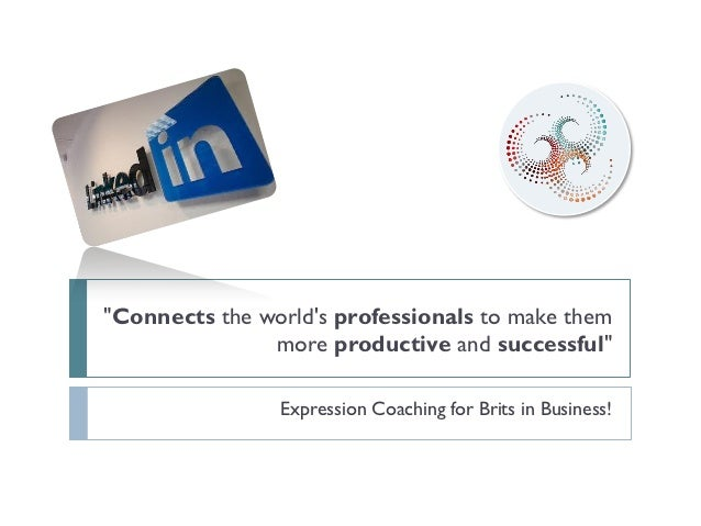"""Connects the worlds professionals to make them               more productive and successful""                Expression Co..."