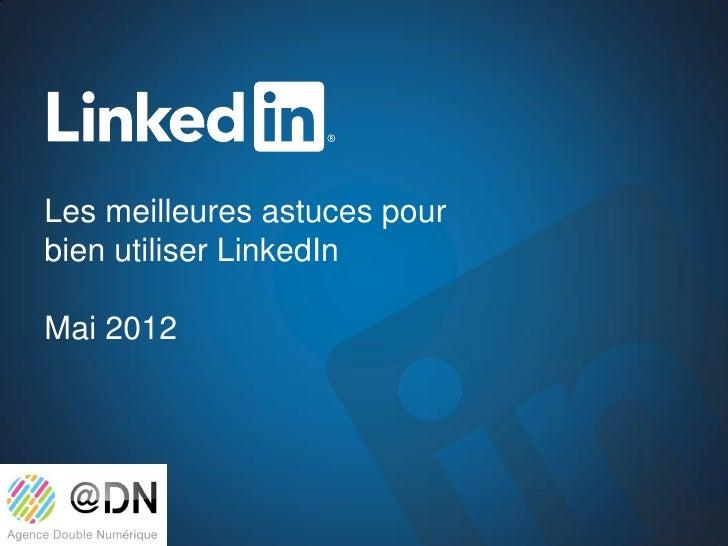 Les meilleures astuces pourbien utiliser LinkedInMai 2012
