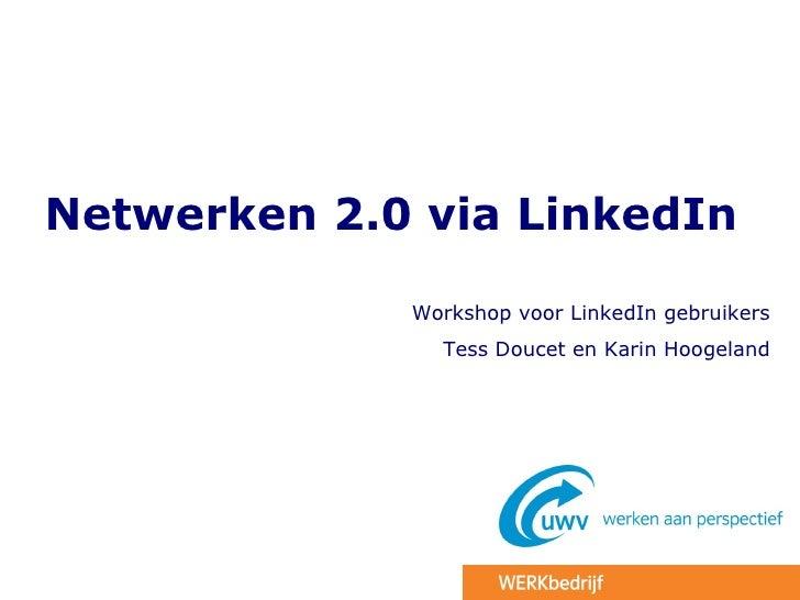 Netwerken 2.0 via LinkedIn             Workshop voor LinkedIn gebruikers               Tess Doucet en Karin Hoogeland