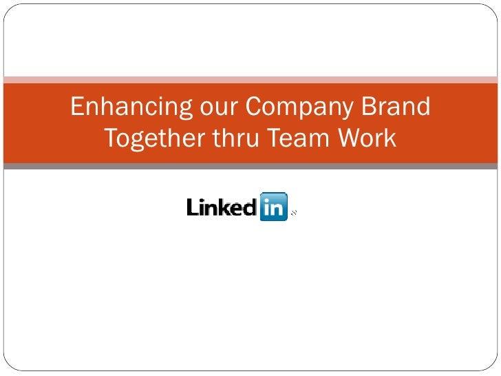 Enhancing our Company Brand Together thru Team Work