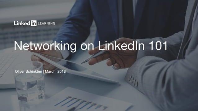 Networking on LinkedIn 101 Oliver Schinkten   March 2018
