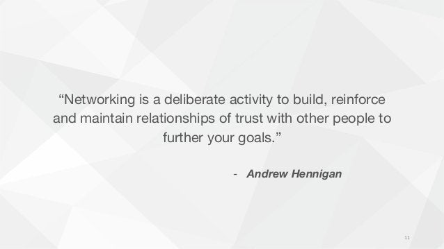 """""""Networking is a deliberate activity to build, reinforce and maintain relationships of trust with other people to further ..."""