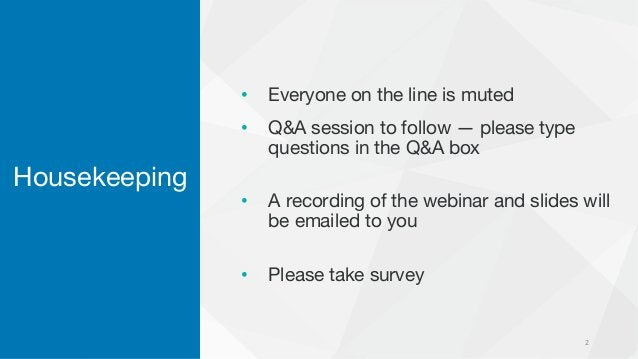 Housekeeping • Everyone on the line is muted • Q&A session to follow — please type questions in the Q&A box • A recording ...