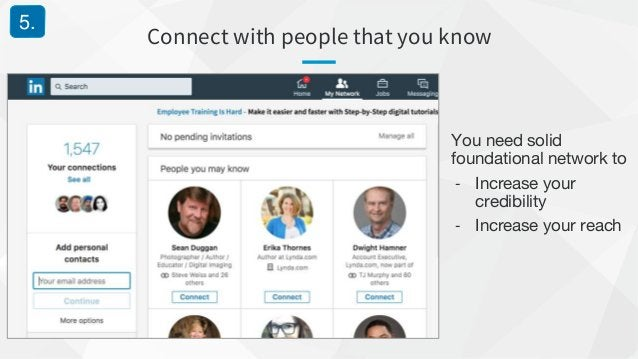 Connect with people that you know 5. You need solid foundational network to - Increase your credibility - Increase your re...