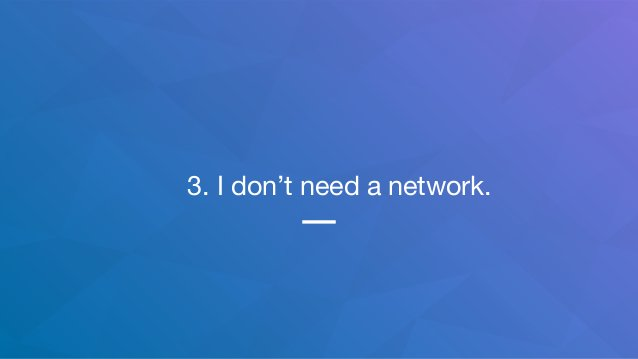 3. I don't need a network.
