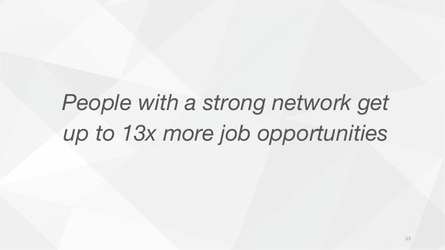 People with a strong network get up to 13x more job opportunities 13
