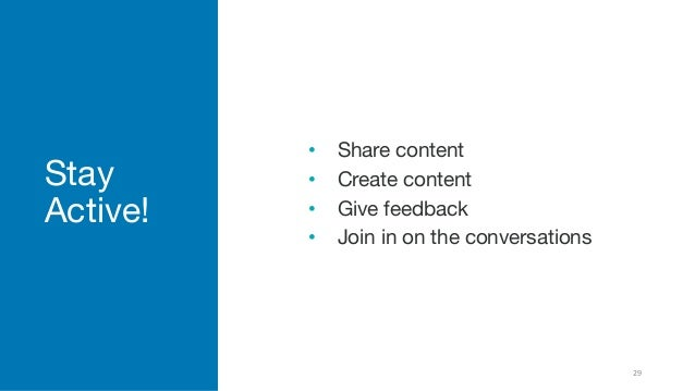 Stay Active! • Share content • Create content • Give feedback • Join in on the conversations 29