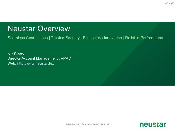 Seamless Connections | Trusted Security | Frictionless Innovation | Reliable Performance Neustar Overview v2010325 © Neust...