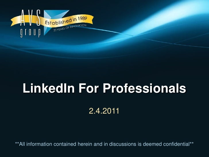 LinkedIn For Professionals<br />2.4.2011<br />**All information contained herein and in discussions is deemed confidential...